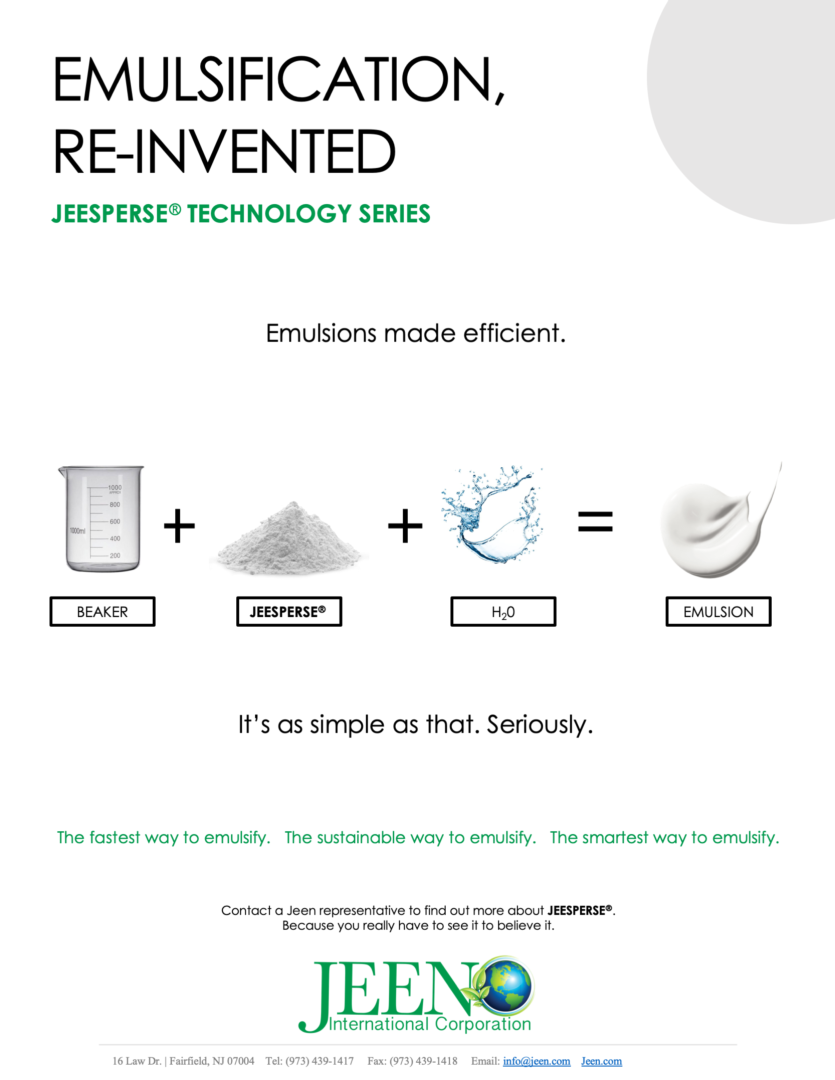 JEESPERSEⓇ TECHNOLOGY SERIES- Emulsification, Re-Invented, JEEN International Corporation
